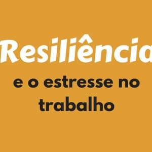 resiliencia-estresse-no-trabalho