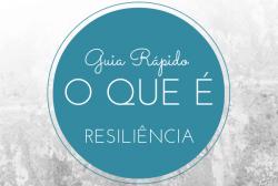 Guia Rápido - O que é resiliência